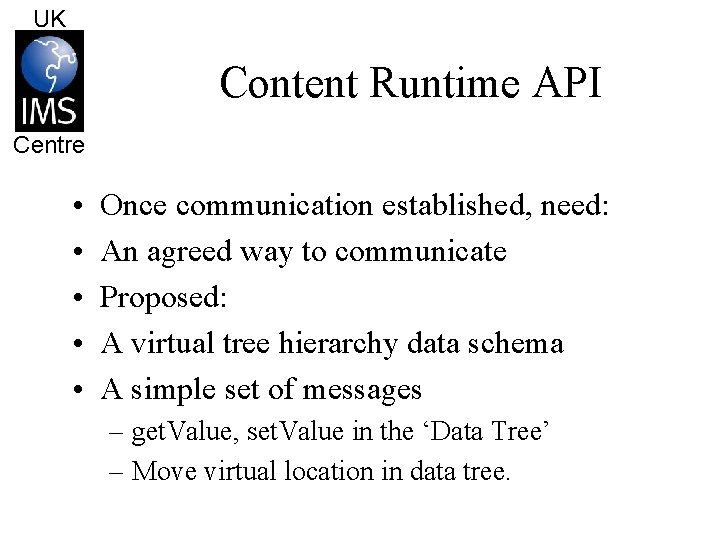 UK Content Runtime API Centre • • • Once communication established, need: An agreed