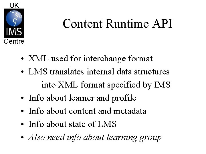UK Content Runtime API Centre • XML used for interchange format • LMS translates