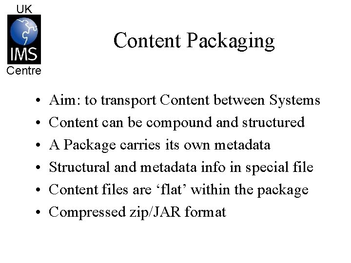 UK Content Packaging Centre • • • Aim: to transport Content between Systems Content