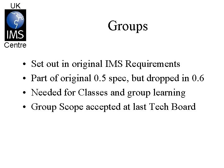 UK Groups Centre • • Set out in original IMS Requirements Part of original