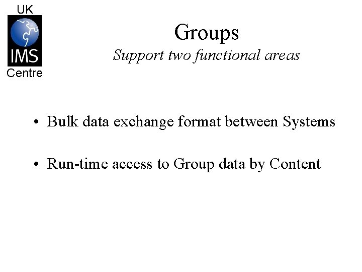 UK Groups Support two functional areas Centre • Bulk data exchange format between Systems