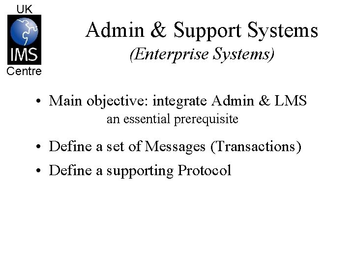 UK Admin & Support Systems (Enterprise Systems) Centre • Main objective: integrate Admin &