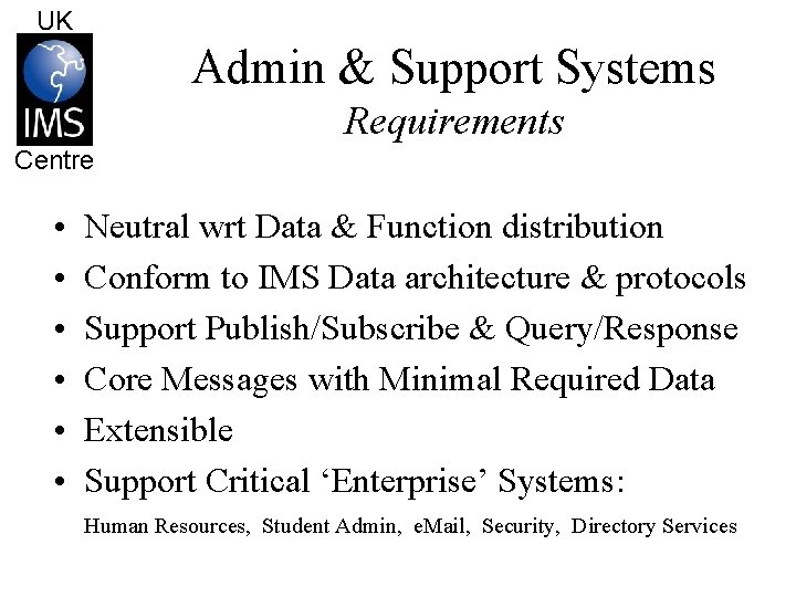 UK Admin & Support Systems Requirements Centre • • • Neutral wrt Data &