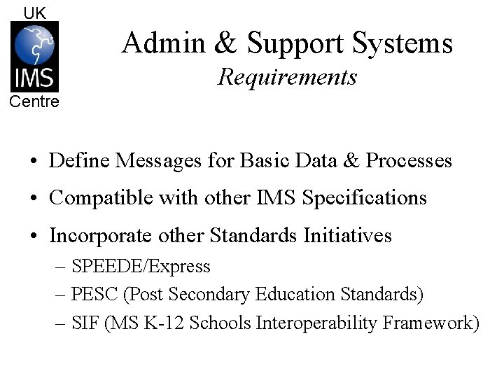 UK Admin & Support Systems Requirements Centre • Define Messages for Basic Data &