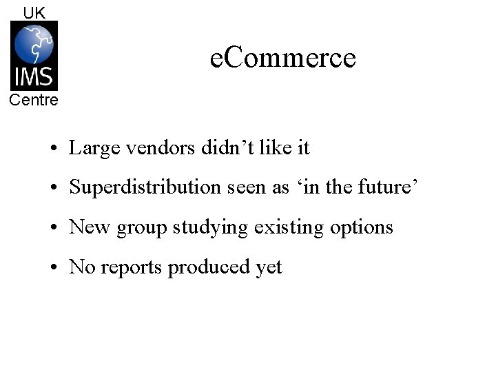 UK e. Commerce Centre • Large vendors didn't like it • Superdistribution seen as