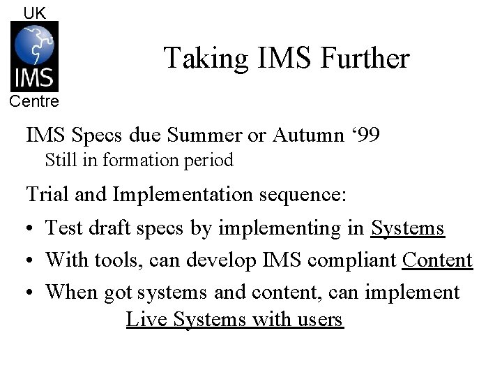 UK Taking IMS Further Centre IMS Specs due Summer or Autumn ' 99 Still