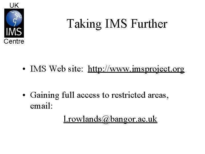 UK Taking IMS Further Centre • IMS Web site: http: //www. imsproject. org •