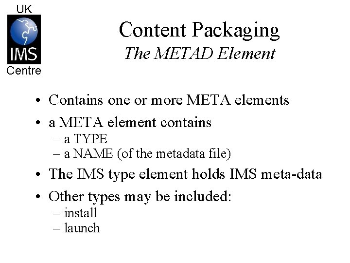 UK Content Packaging The METAD Element Centre • Contains one or more META elements