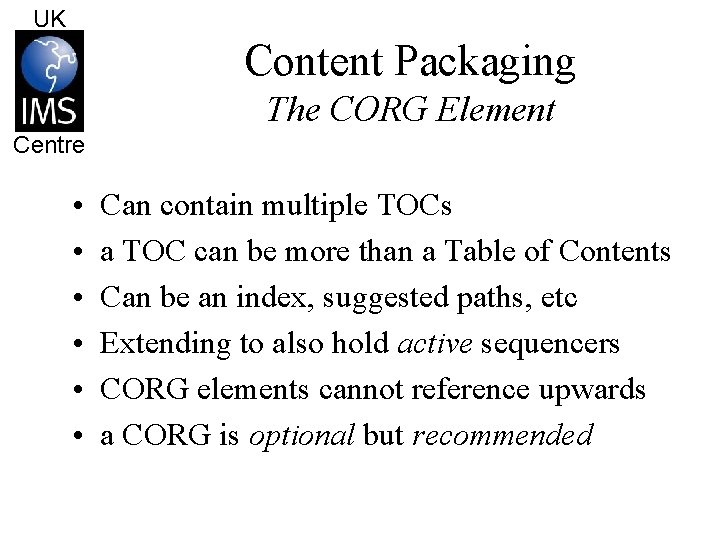 UK Content Packaging The CORG Element Centre • • • Can contain multiple TOCs