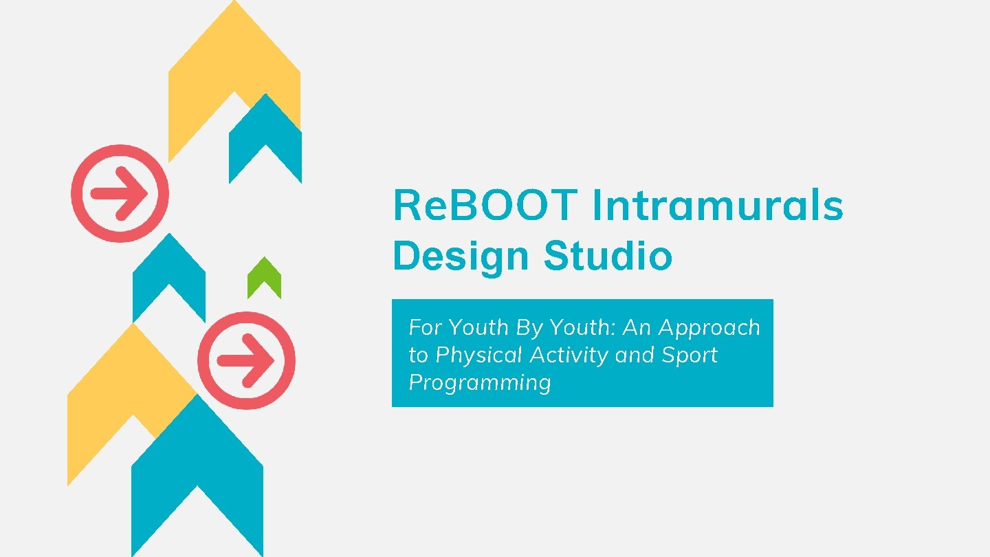 Re. BOOT Intramurals Design Studio For Youth By Youth: An Approach to Physical Activity