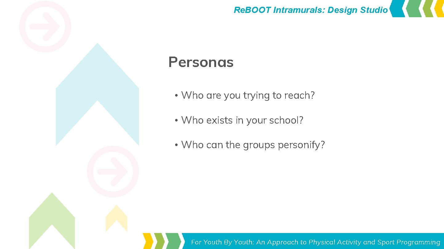 Re. BOOT Intramurals: Design Studio Personas • Who are you trying to reach? •