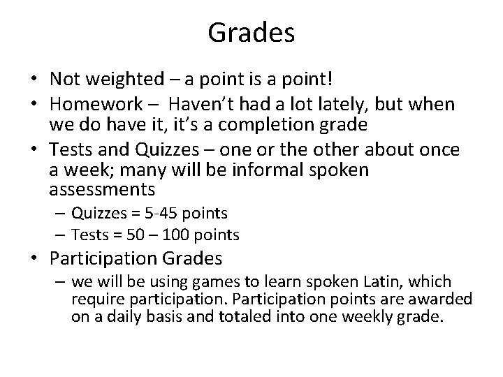 Grades • Not weighted – a point is a point! • Homework – Haven't