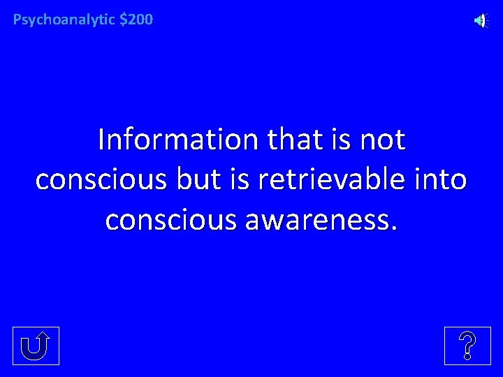 Psychoanalytic $200 Information that is not conscious but is retrievable into conscious awareness.