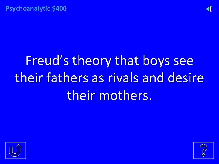 Psychoanalytic $400 Freud's theory that boys see their fathers as rivals and desire their