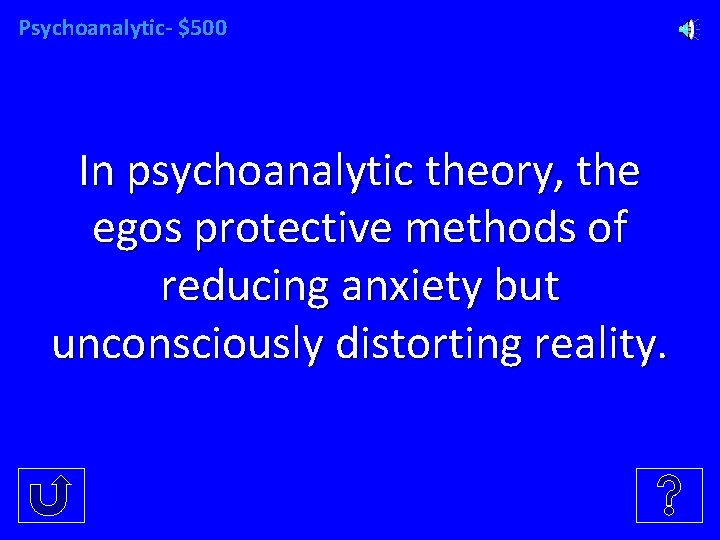 Psychoanalytic- $500 In psychoanalytic theory, the egos protective methods of reducing anxiety but unconsciously