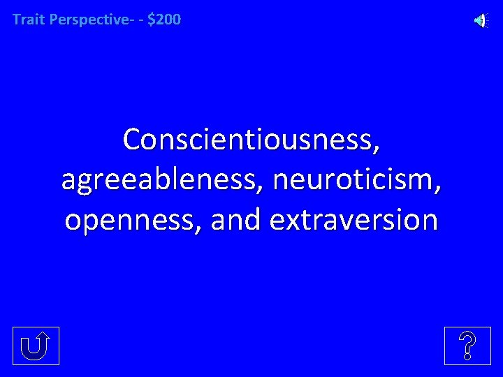 Trait Perspective- - $200 Conscientiousness, agreeableness, neuroticism, openness, and extraversion