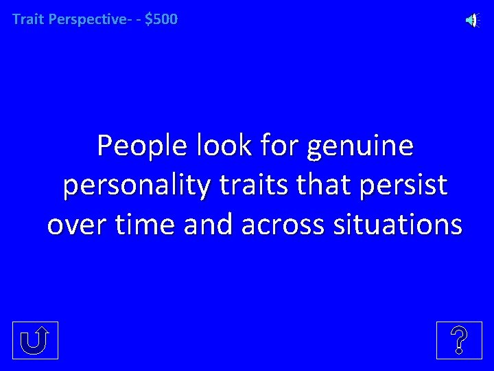 Trait Perspective- - $500 People look for genuine personality traits that persist over time