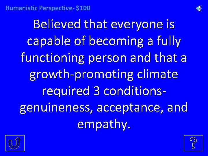 Humanistic Perspective- $100 Believed that everyone is capable of becoming a fully functioning person