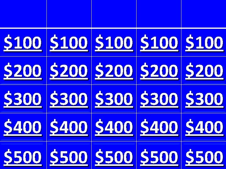 $100 $200 $300 $400 $100 $200 $300 $400 $500 $500