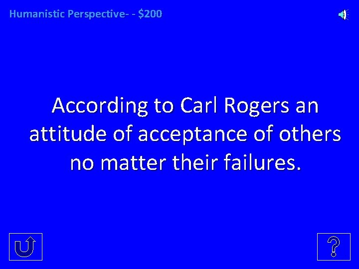 Humanistic Perspective- - $200 According to Carl Rogers an attitude of acceptance of others