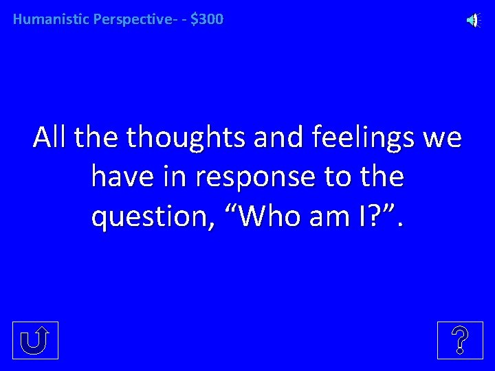 Humanistic Perspective- - $300 All the thoughts and feelings we have in response to
