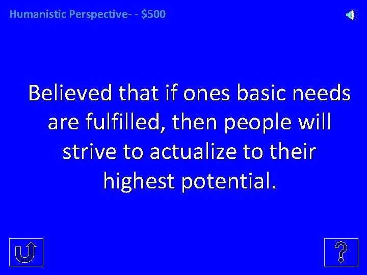 Humanistic Perspective- - $500 Believed that if ones basic needs are fulfilled, then people