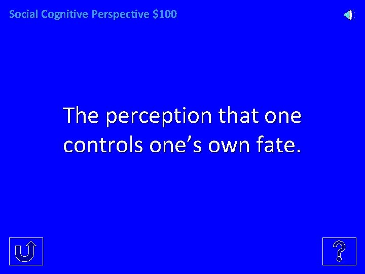 Social Cognitive Perspective $100 The perception that one controls one's own fate.