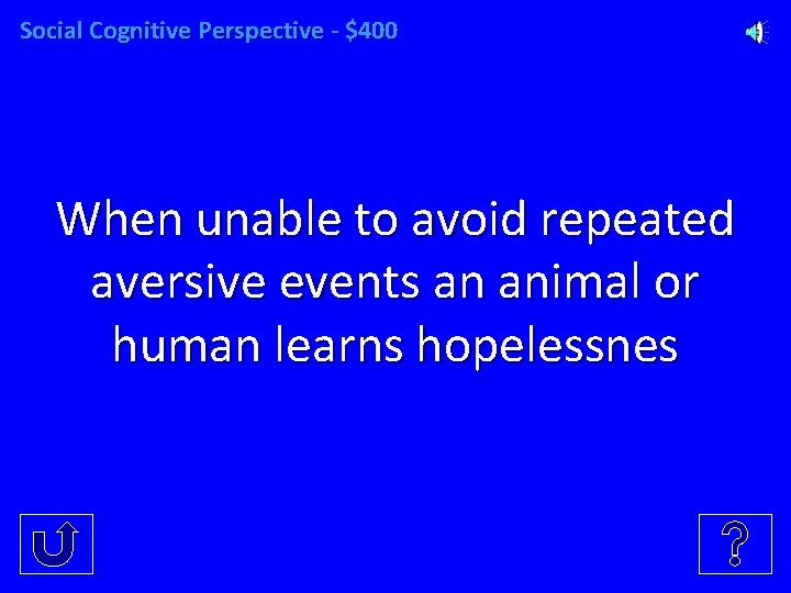 Social Cognitive Perspective - $400 When unable to avoid repeated aversive events an animal