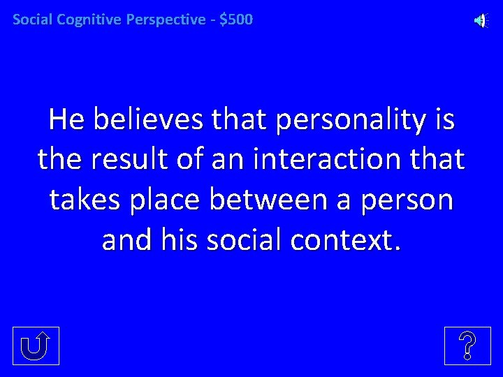 Social Cognitive Perspective - $500 He believes that personality is the result of an