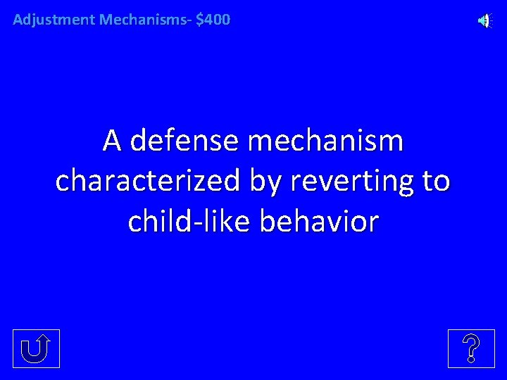 Adjustment Mechanisms- $400 A defense mechanism characterized by reverting to child-like behavior