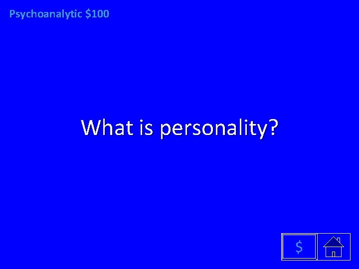 Psychoanalytic $100 What is personality? $