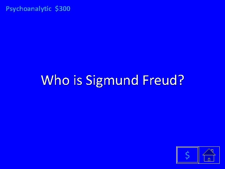 Psychoanalytic $300 Who is Sigmund Freud? $
