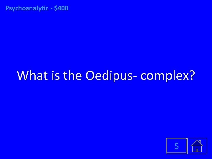 Psychoanalytic - $400 What is the Oedipus- complex? $