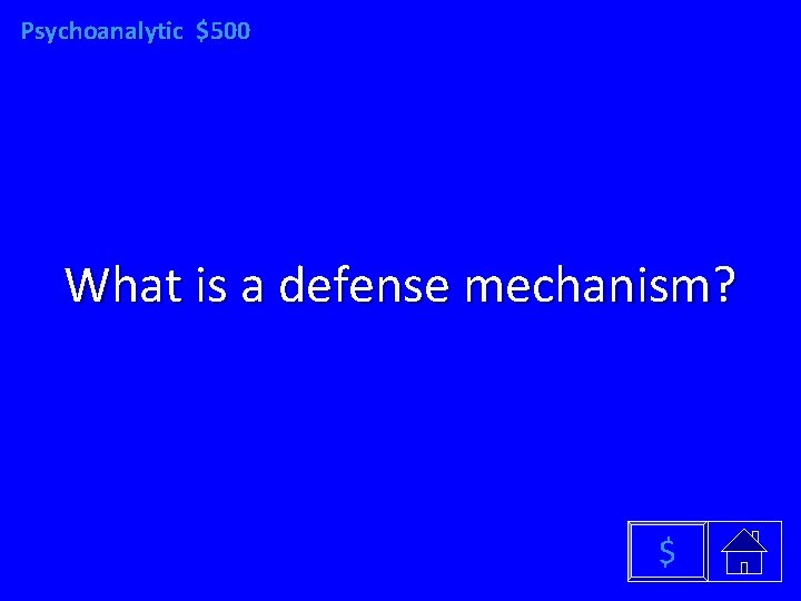 Psychoanalytic $500 What is a defense mechanism? $