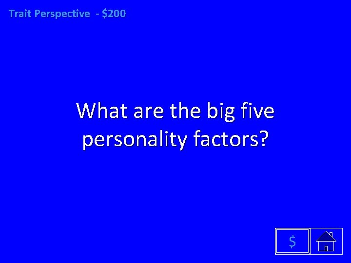 Trait Perspective - $200 What are the big five personality factors? $