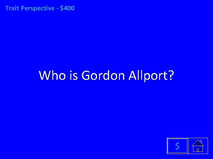 Trait Perspective - $400 Who is Gordon Allport? $