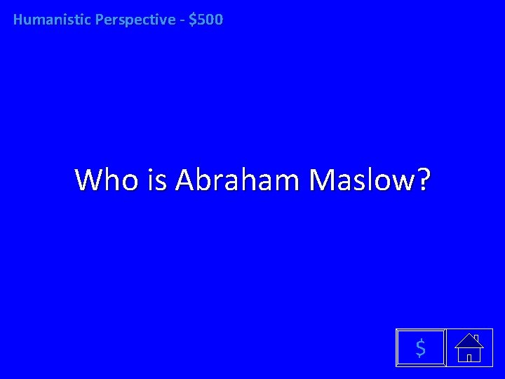 Humanistic Perspective - $500 Who is Abraham Maslow? $