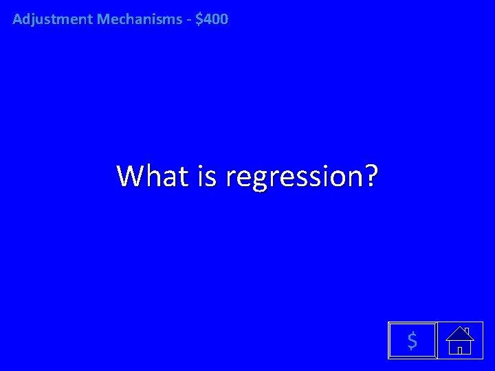 Adjustment Mechanisms - $400 What is regression? $