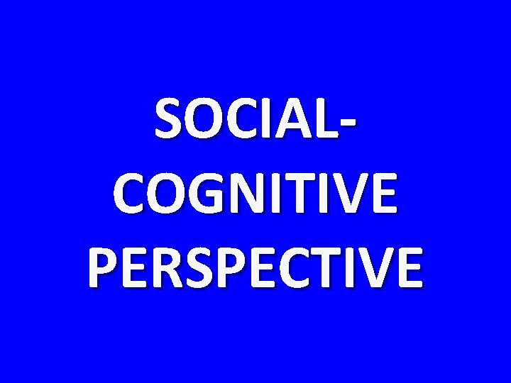 SOCIALCOGNITIVE PERSPECTIVE