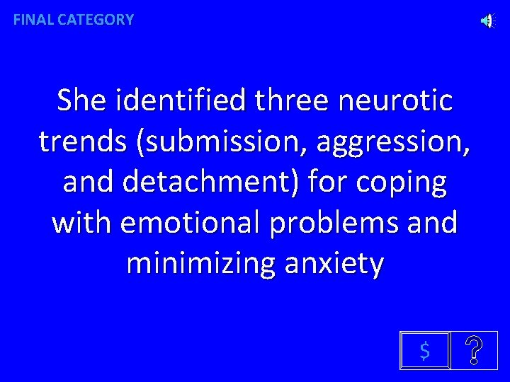 FINAL CATEGORY She identified three neurotic trends (submission, aggression, and detachment) for coping with