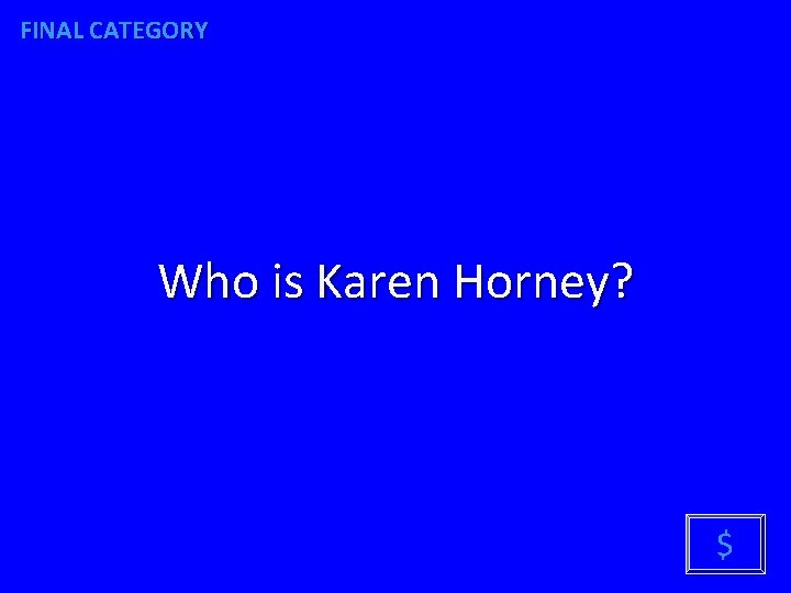 FINAL CATEGORY Who is Karen Horney? $