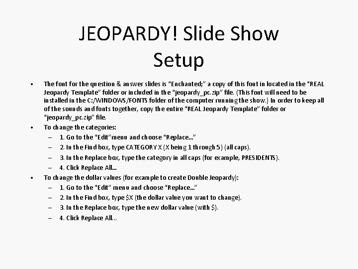 JEOPARDY! Slide Show Setup • • • The font for the question & answer