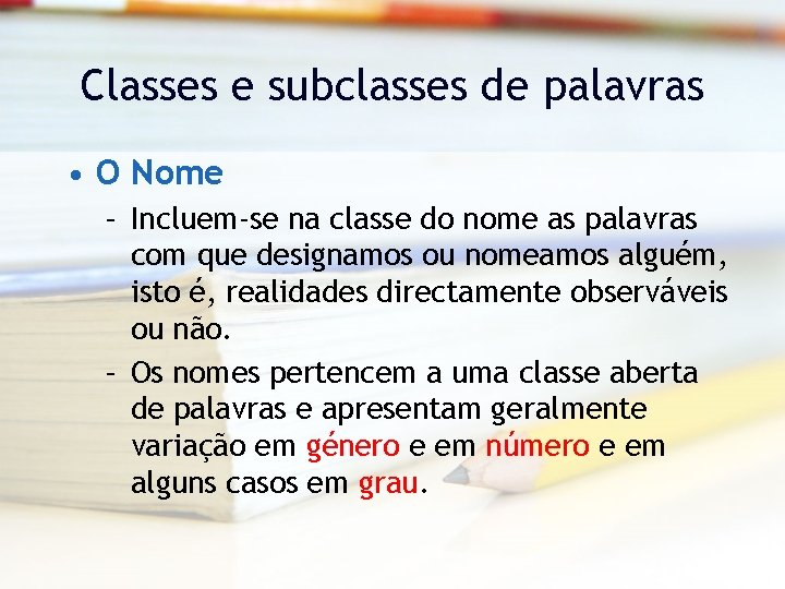 Classes e subclasses de palavras • O Nome – Incluem-se na classe do nome