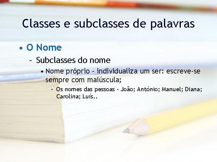 Classes e subclasses de palavras • O Nome – Subclasses do nome • Nome
