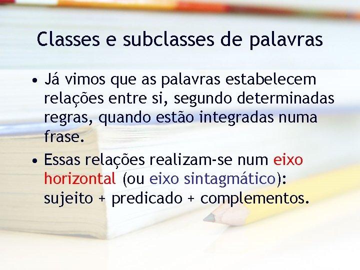 Classes e subclasses de palavras • Já vimos que as palavras estabelecem relações entre