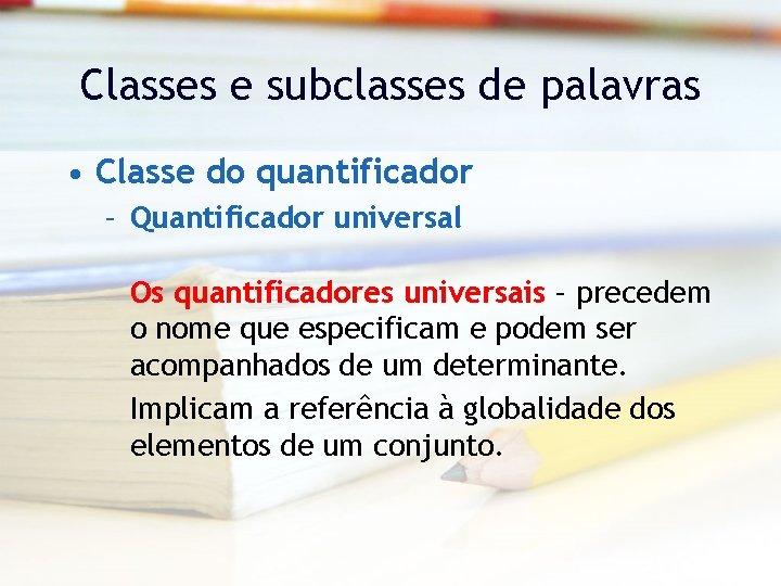 Classes e subclasses de palavras • Classe do quantificador – Quantificador universal Os quantificadores