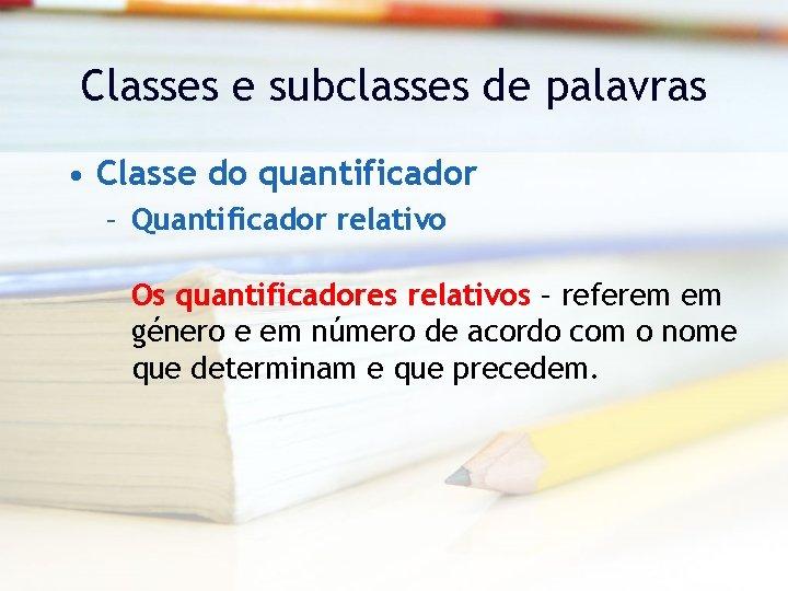 Classes e subclasses de palavras • Classe do quantificador – Quantificador relativo Os quantificadores