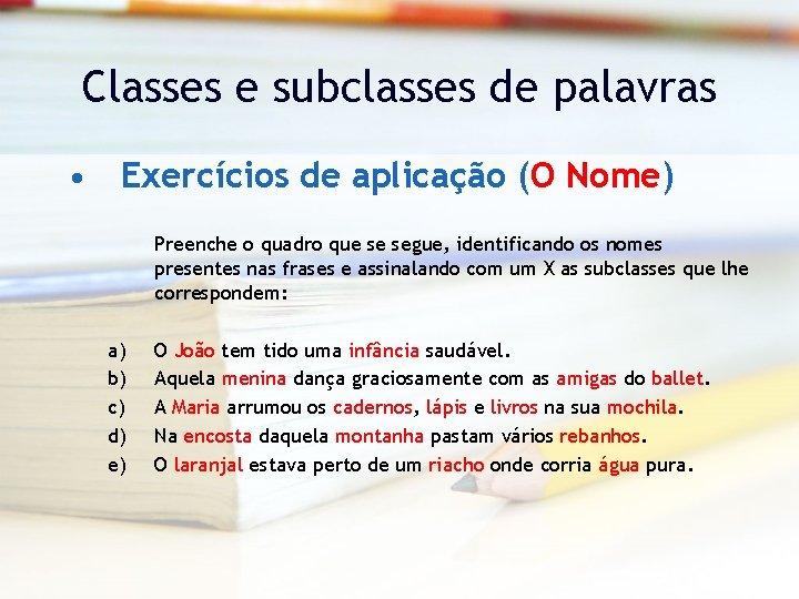 Classes e subclasses de palavras • Exercícios de aplicação (O Nome) Preenche o quadro