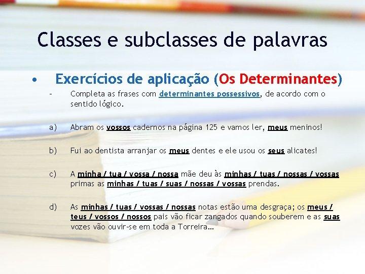 Classes e subclasses de palavras • Exercícios de aplicação (Os Determinantes) – Completa as