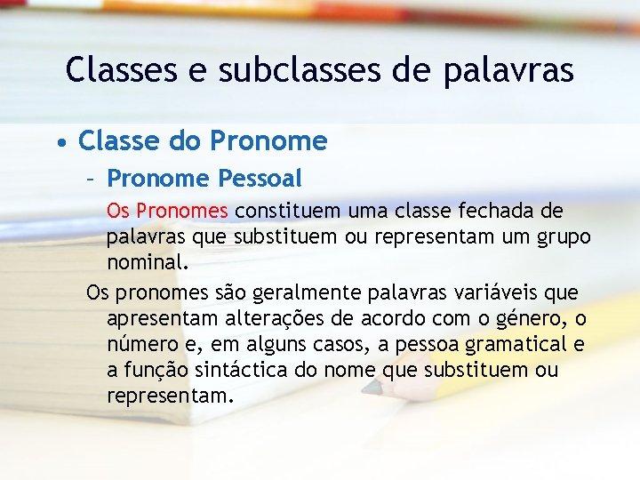Classes e subclasses de palavras • Classe do Pronome – Pronome Pessoal Os Pronomes
